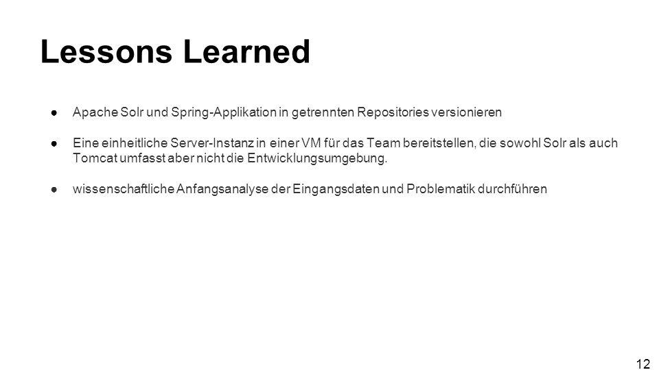 Lessons Learned ●Apache Solr und Spring-Applikation in getrennten Repositories versionieren ●Eine einheitliche Server-Instanz in einer VM für das Team