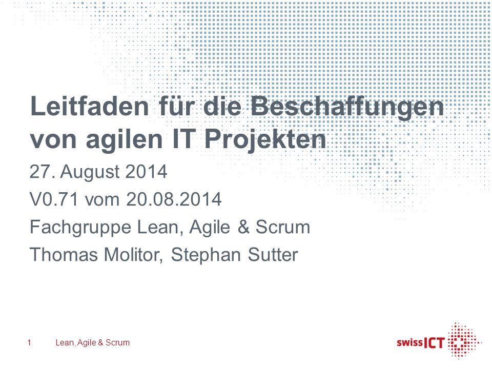 Leitfaden für die Beschaffungen von agilen IT Projekten 27. August 2014 V0.71 vom 20.08.2014 Fachgruppe Lean, Agile & Scrum Thomas Molitor, Stephan Su