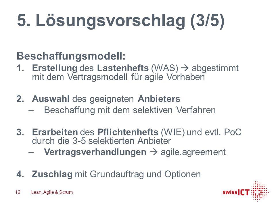5. Lösungsvorschlag (3/5) Beschaffungsmodell: 1.Erstellung des Lastenhefts (WAS)  abgestimmt mit dem Vertragsmodell für agile Vorhaben 2.Auswahl des