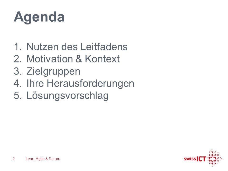 Agenda 1.Nutzen des Leitfadens 2.Motivation & Kontext 3.Zielgruppen 4.Ihre Herausforderungen 5.Lösungsvorschlag Lean, Agile & Scrum2