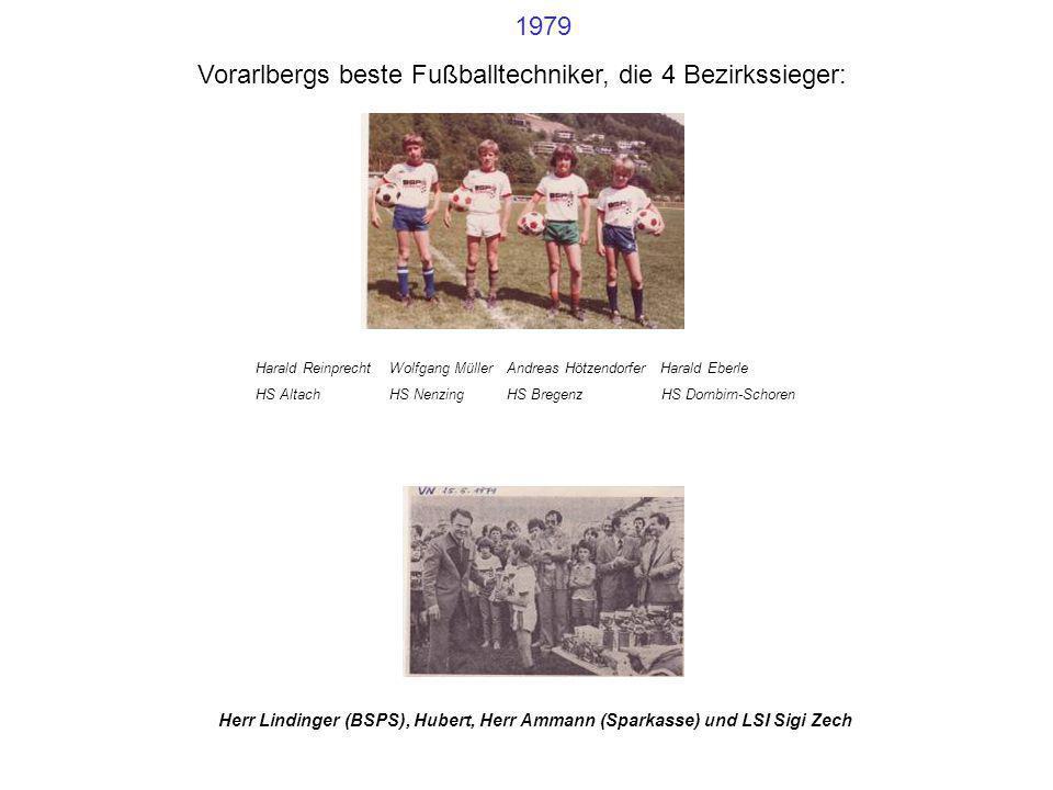 1979 Vorarlbergs beste Fußballtechniker, die 4 Bezirkssieger: Harald Reinprecht Wolfgang Müller Andreas Hötzendorfer Harald Eberle HS Altach HS Nenzin