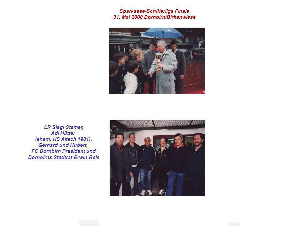 Sparkasse-Schülerliga Finale 31. Mai 2000 Dornbirn/Birkenwiese LR Siegi Stemer, Adi Hütter (ehem. HS Altach 1981), Gerhard und Hubert, FC Dornbirn Prä