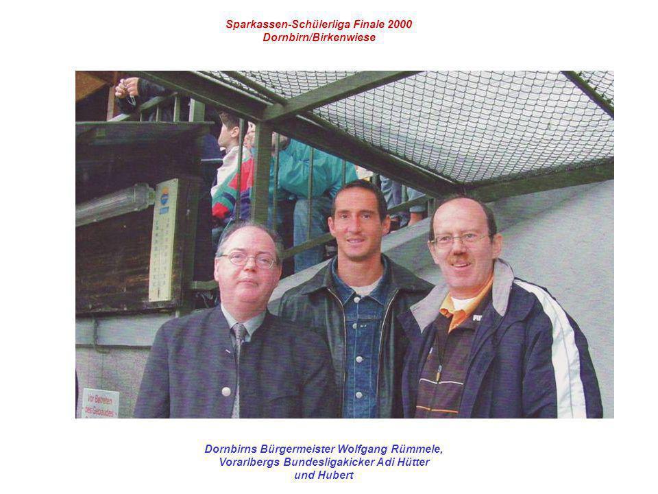 Sparkassen-Schülerliga Finale 2000 Dornbirn/Birkenwiese Dornbirns Bürgermeister Wolfgang Rümmele, Vorarlbergs Bundesligakicker Adi Hütter und Hubert