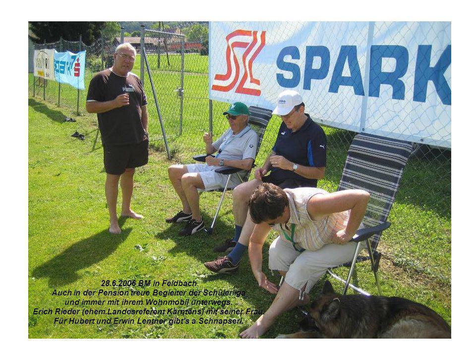 28.6.2006 BM in Feldbach Auch in der Pension treue Begleiter der Schülerliga und immer mit ihrem Wohnmobil unterwegs. Erich Rieder (ehem.Landesreferen