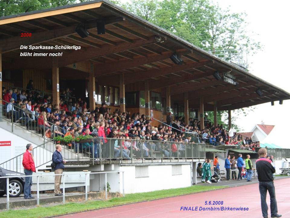 2008 Die Sparkasse-Schülerliga blüht immer noch! 5.6.2008 FINALE Dornbirn/Birkenwiese