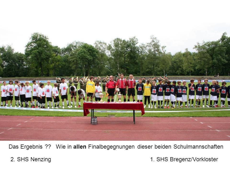Das Ergebnis ?? 2. SHS Nenzing1. SHS Bregenz/Vorkloster Wie in allen Finalbegegnungen dieser beiden Schulmannschaften