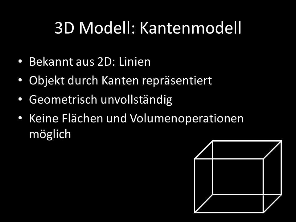 3D Modell: Kantenmodell Bekannt aus 2D: Linien Objekt durch Kanten repräsentiert Geometrisch unvollständig Keine Flächen und Volumenoperationen möglic