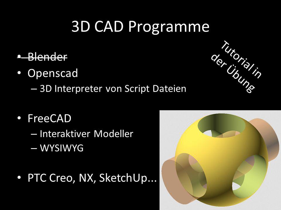 3D CAD Programme Blender Openscad – 3D Interpreter von Script Dateien FreeCAD – Interaktiver Modeller – WYSIWYG PTC Creo, NX, SketchUp... Tutorial in