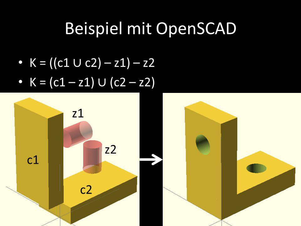 Beispiel mit OpenSCAD K = ((c1 ∪ c2) – z1) – z2 K = (c1 – z1) ∪ (c2 – z2) c1 c2 z1 z2