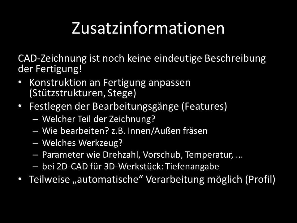 Zusatzinformationen CAD-Zeichnung ist noch keine eindeutige Beschreibung der Fertigung! Konstruktion an Fertigung anpassen (Stützstrukturen, Stege) Fe