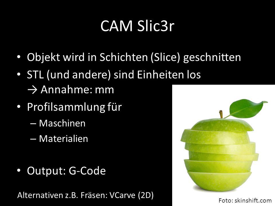 CAM Slic3r Objekt wird in Schichten (Slice) geschnitten STL (und andere) sind Einheiten los → Annahme: mm Profilsammlung für – Maschinen – Materialien