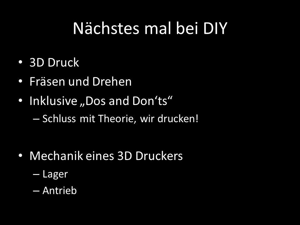 """Nächstes mal bei DIY 3D Druck Fräsen und Drehen Inklusive """"Dos and Don'ts"""" – Schluss mit Theorie, wir drucken! Mechanik eines 3D Druckers – Lager – An"""