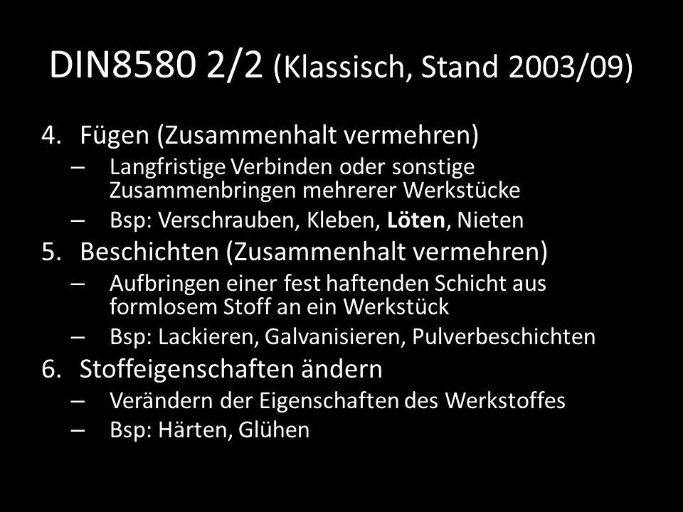 DIN8580 2/2 (Klassisch, Stand 2003/09) 4.Fügen (Zusammenhalt vermehren) – Langfristige Verbinden oder sonstige Zusammenbringen mehrerer Werkstücke – B