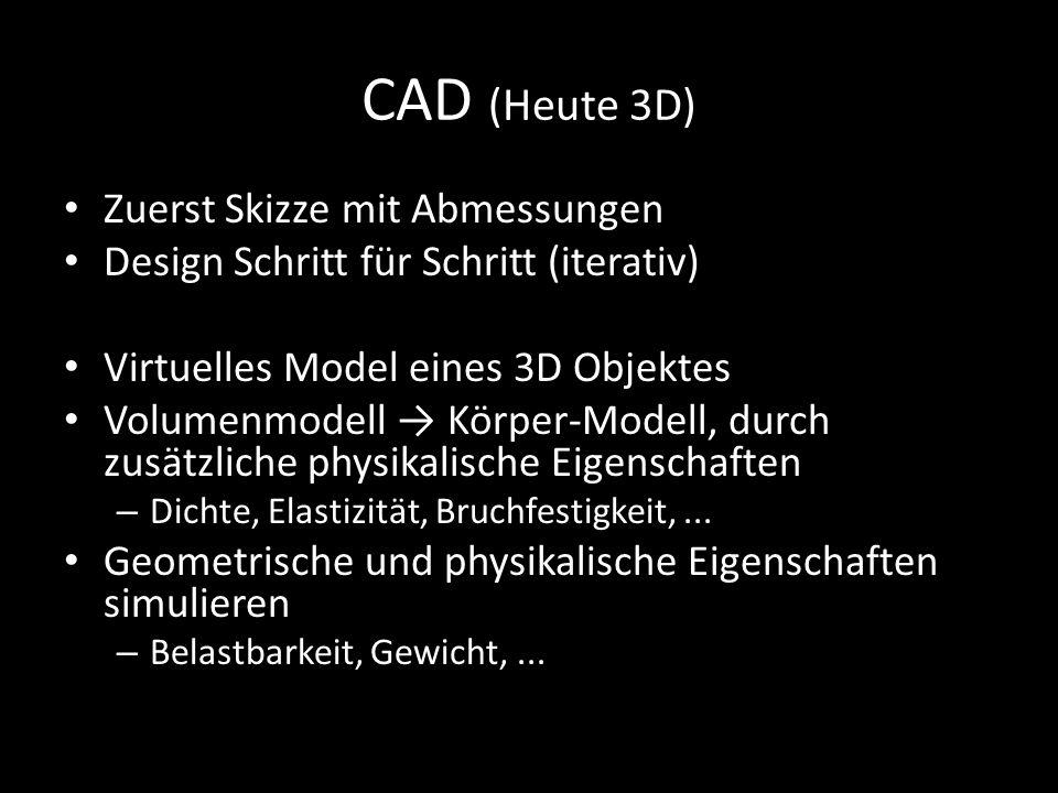 CAD (Heute 3D) Zuerst Skizze mit Abmessungen Design Schritt für Schritt (iterativ) Virtuelles Model eines 3D Objektes Volumenmodell → Körper-Modell, d