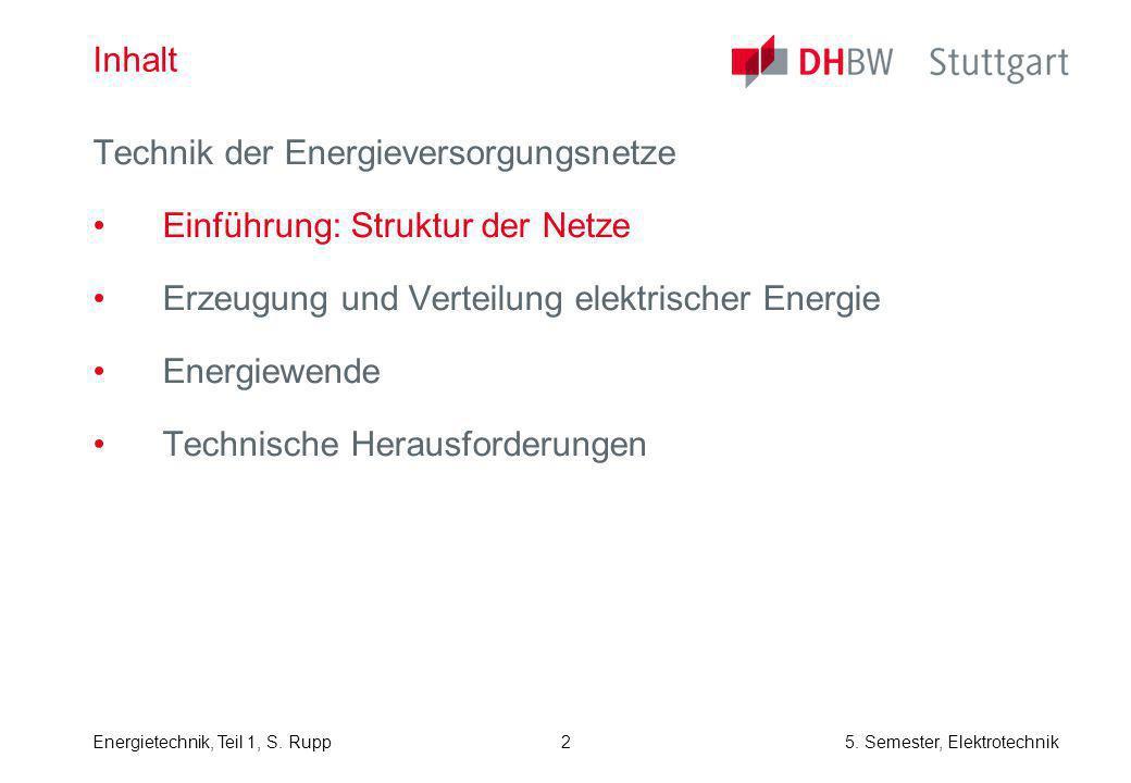 Energietechnik, Teil 1, S. Rupp5. Semester, Elektrotechnik 2 Inhalt Technik der Energieversorgungsnetze Einführung: Struktur der Netze Erzeugung und V