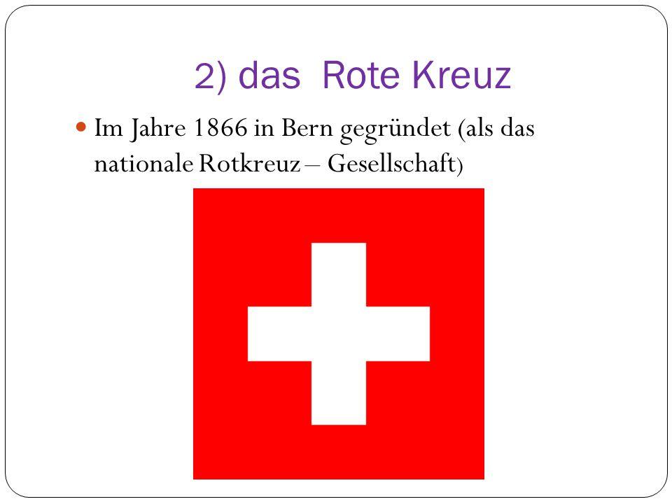 2 ) das Rote Kreuz Im Jahre 1866 in Bern gegründet (als das nationale Rotkreuz – Gesellschaft )