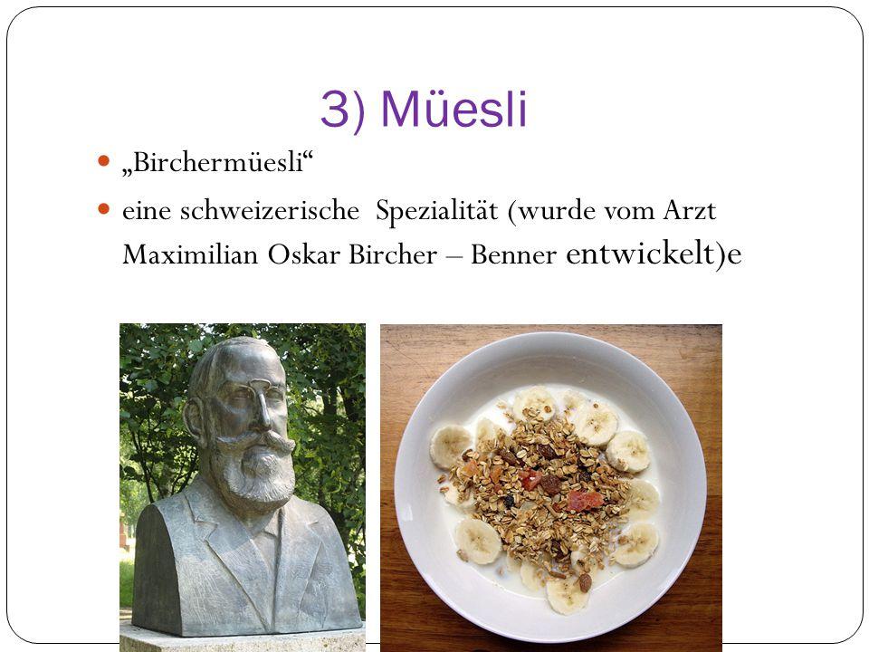 """3) Müesli """"Birchermüesli eine schweizerische Spezialität (wurde vom Arzt Maximilian Oskar Bircher – Benner entwickelt)e"""