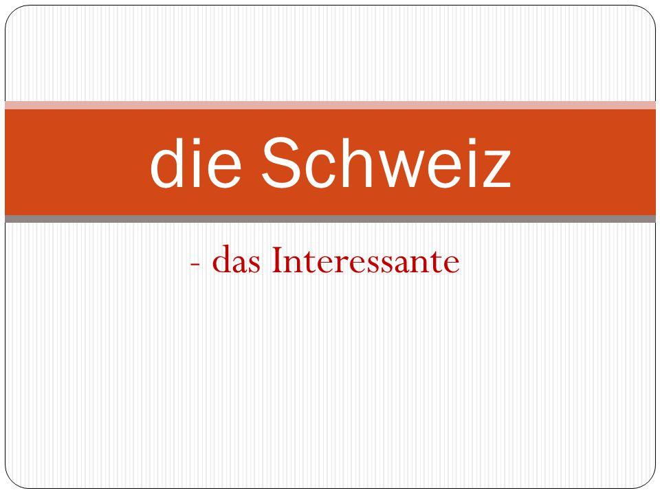 - das Interessante die Schweiz