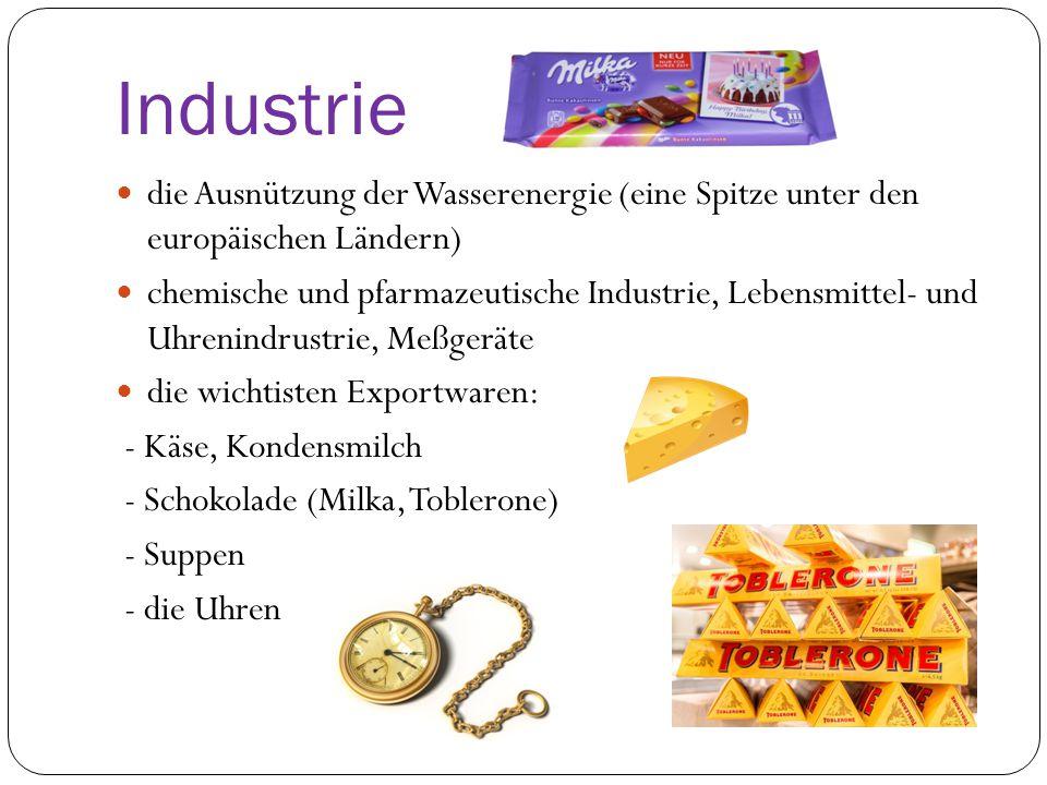 Industrie die Ausnützung der Wasserenergie (eine Spitze unter den europäischen Ländern) chemische und pfarmazeutische Industrie, Lebensmittel- und Uhrenindrustrie, Meßgeräte die wichtisten Exportwaren: - Käse, Kondensmilch - Schokolade (Milka, Toblerone) - Suppen - die Uhren