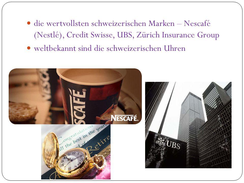 die wertvollsten schweizerischen Marken – Nescafé (Nestlé), Credit Swisse, UBS, Zürich Insurance Group weltbekannt sind die schweizerischen Uhren