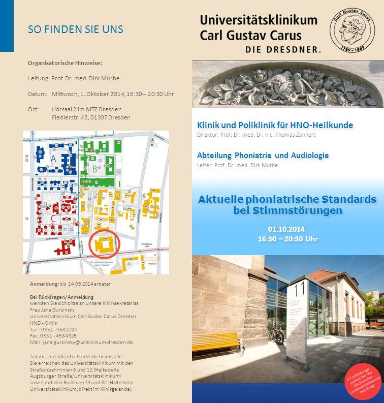 Organisatorische Hinweise: Leitung: Prof. Dr. med. Dirk Mürbe Datum: Mittwoch, 1. Oktober 2014, 16:30 – 20:30 Uhr Ort: Hörsaal 2 im MTZ Dresden Fiedle