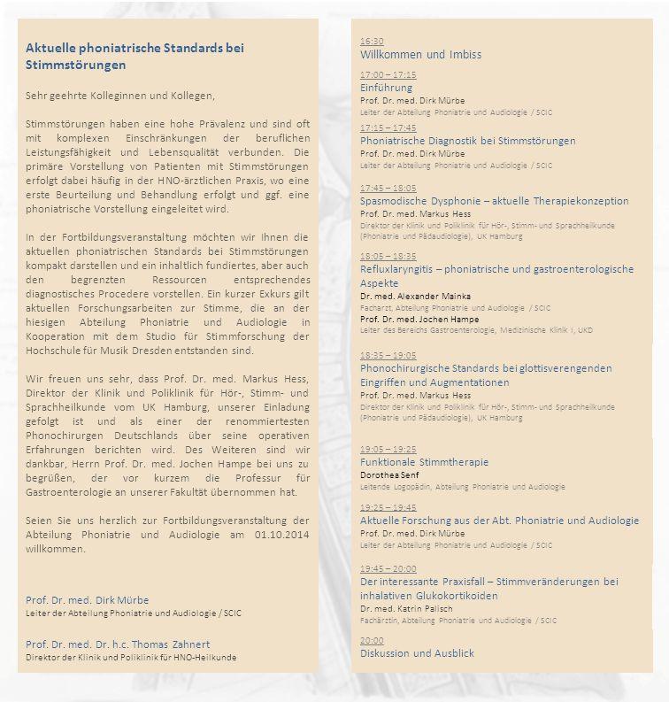 17:00 – 17:15 Einführung Prof. Dr. med. Dirk Mürbe Leiter der Abteilung Phoniatrie und Audiologie / SCIC 17:15 – 17:45 Phoniatrische Diagnostik bei St