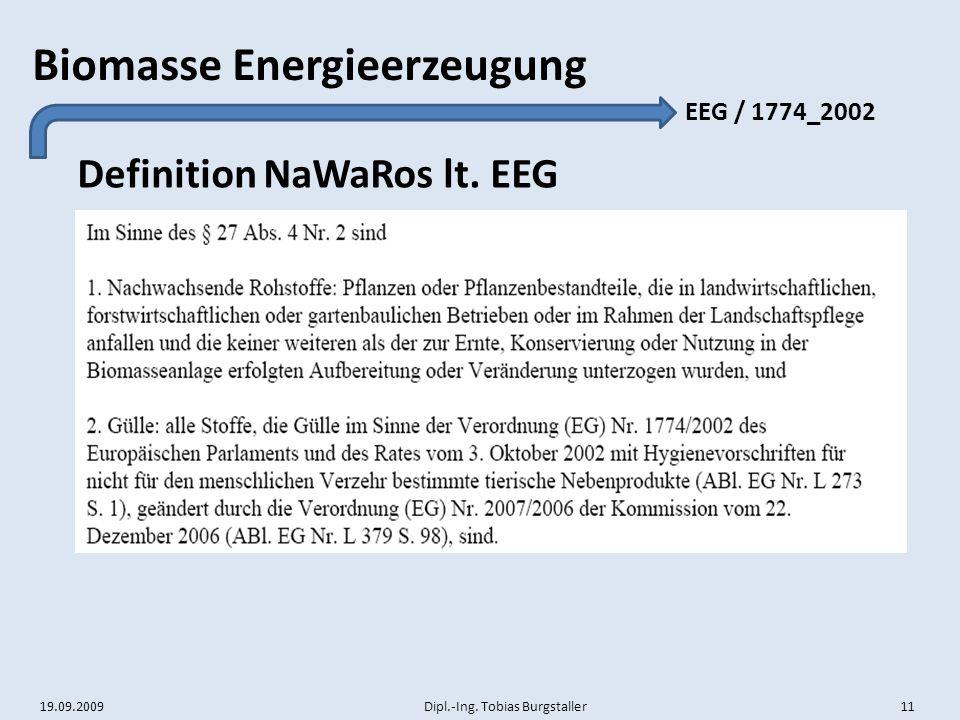 19.09.2009 Dipl.-Ing. Tobias Burgstaller 11 Biomasse Energieerzeugung Definition NaWaRos lt. EEG EEG / 1774_2002