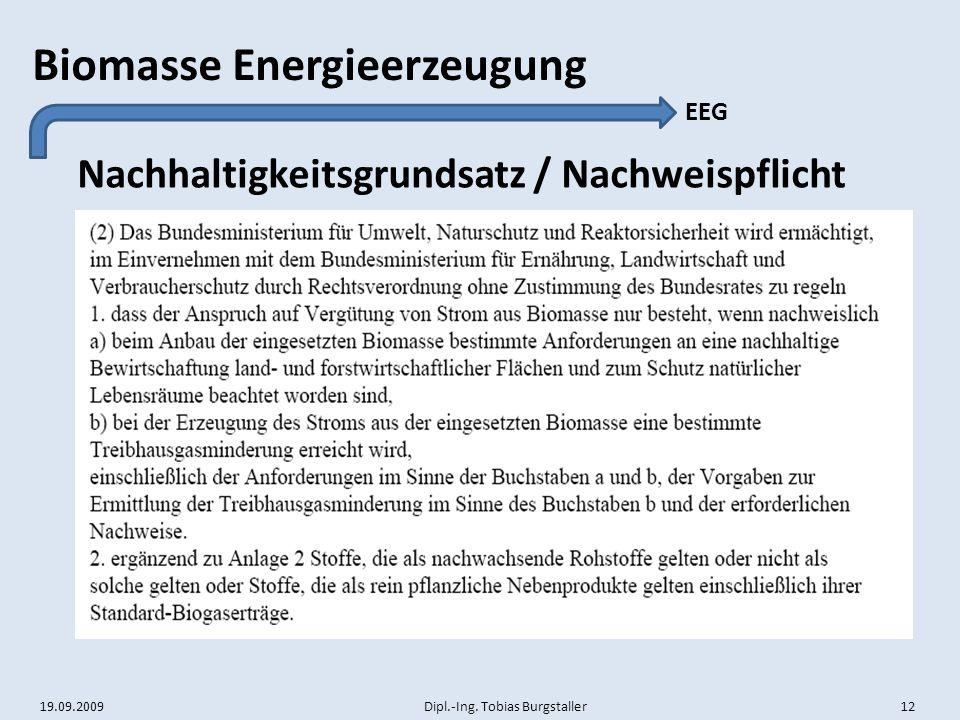 19.09.2009 Dipl.-Ing. Tobias Burgstaller 12 Biomasse Energieerzeugung Nachhaltigkeitsgrundsatz / Nachweispflicht EEG