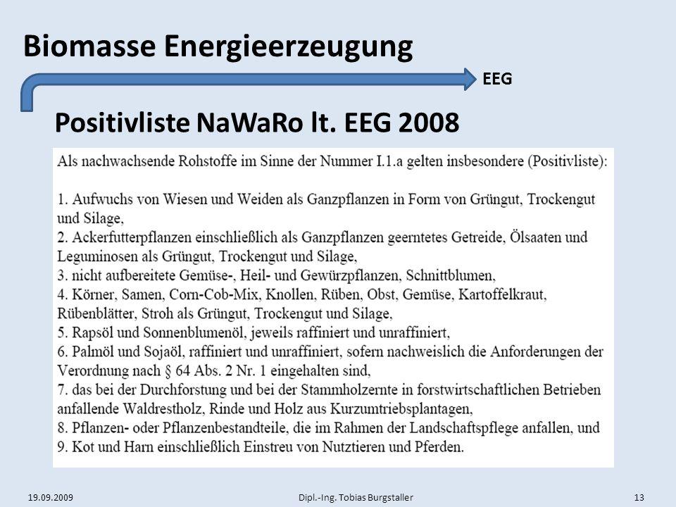 19.09.2009 Dipl.-Ing. Tobias Burgstaller 13 Biomasse Energieerzeugung Positivliste NaWaRo lt. EEG 2008 EEG