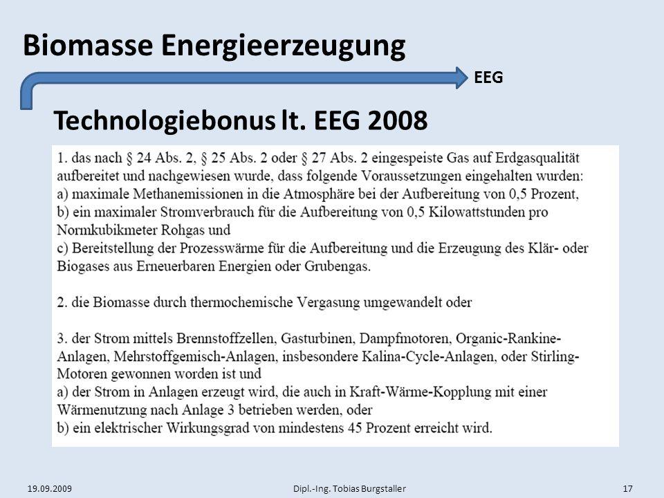 19.09.2009 Dipl.-Ing. Tobias Burgstaller 17 Biomasse Energieerzeugung Technologiebonus lt. EEG 2008 EEG