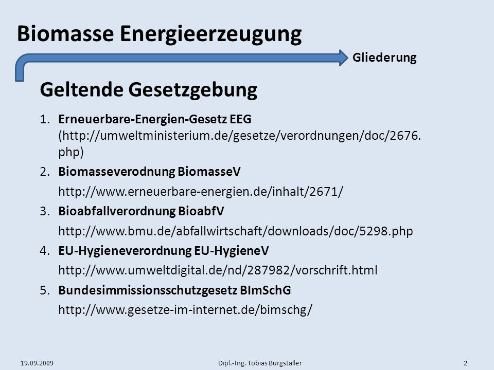 19.09.2009 Dipl.-Ing.Tobias Burgstaller 3 Biomasse Energieerzeugung EEG seit dem 1.4.2000 (BGBl.