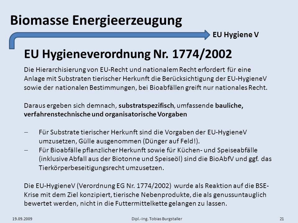 19.09.2009 Dipl.-Ing. Tobias Burgstaller 21 Biomasse Energieerzeugung EU Hygieneverordnung Nr. 1774/2002 EU Hygiene V Die Hierarchisierung von EU-Rech
