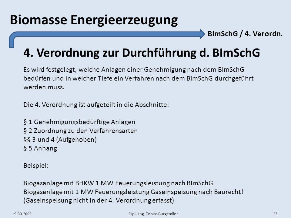 19.09.2009 Dipl.-Ing. Tobias Burgstaller 23 Biomasse Energieerzeugung 4. Verordnung zur Durchführung d. BImSchG BImSchG / 4. Verordn. Es wird festgele