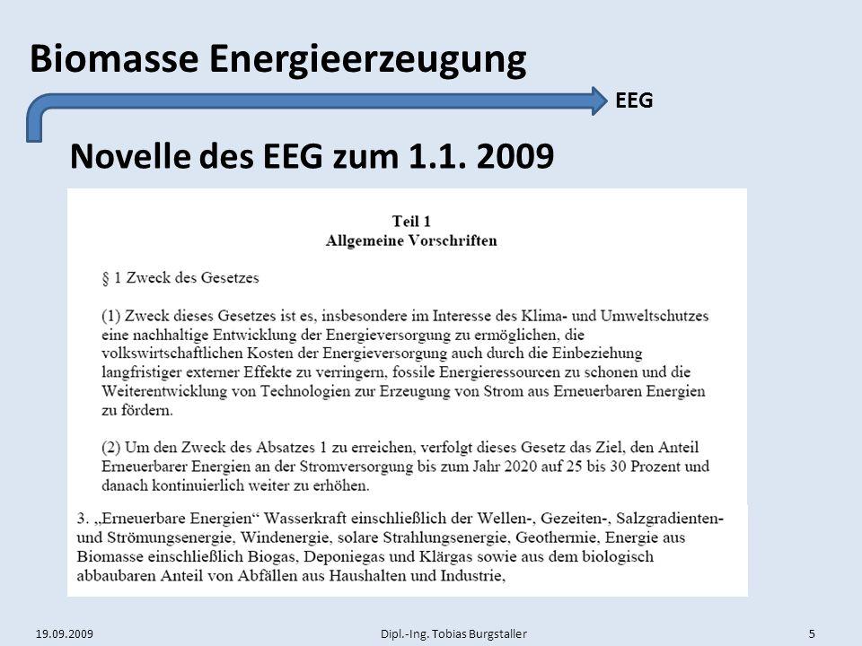 19.09.2009 Dipl.-Ing. Tobias Burgstaller 5 Biomasse Energieerzeugung Novelle des EEG zum 1.1. 2009 EEG