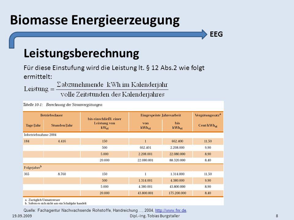 19.09.2009 Dipl.-Ing. Tobias Burgstaller 8 Biomasse Energieerzeugung Leistungsberechnung EEG Für diese Einstufung wird die Leistung lt. § 12 Abs.2 wie