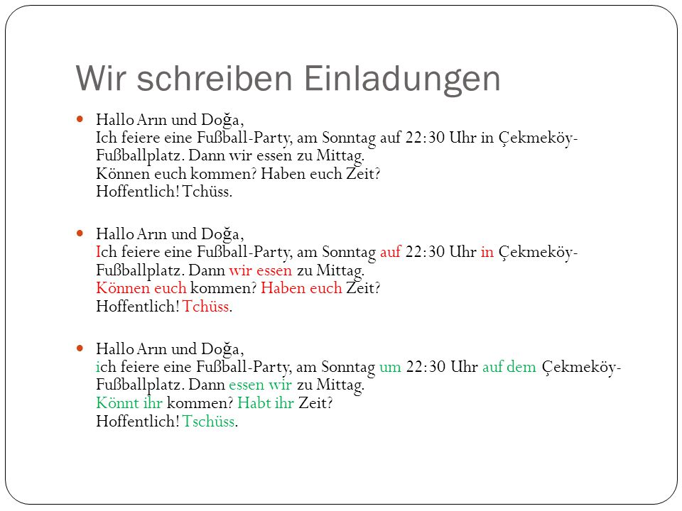 Wir schreiben Einladungen Hallo Herr Dökmeta ş, Ich feirere ein Hausaufgabenparty.