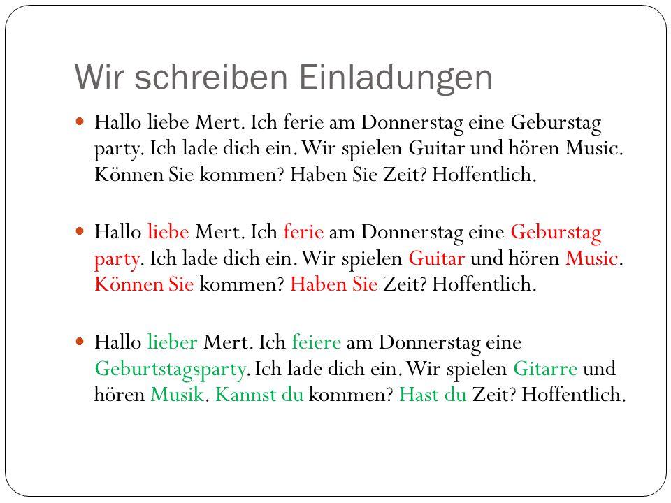Wir schreiben Einladungen Hallo Liebe Melis, Ich fiere an 16.September eine Geburstagparty.