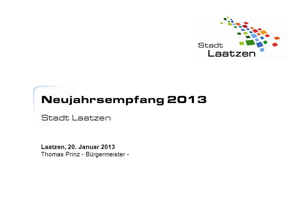 Neujahrsempfang 2013 Stadt Laatzen Laatzen, 20. Januar 2013 Thomas Prinz - Bürgermeister -