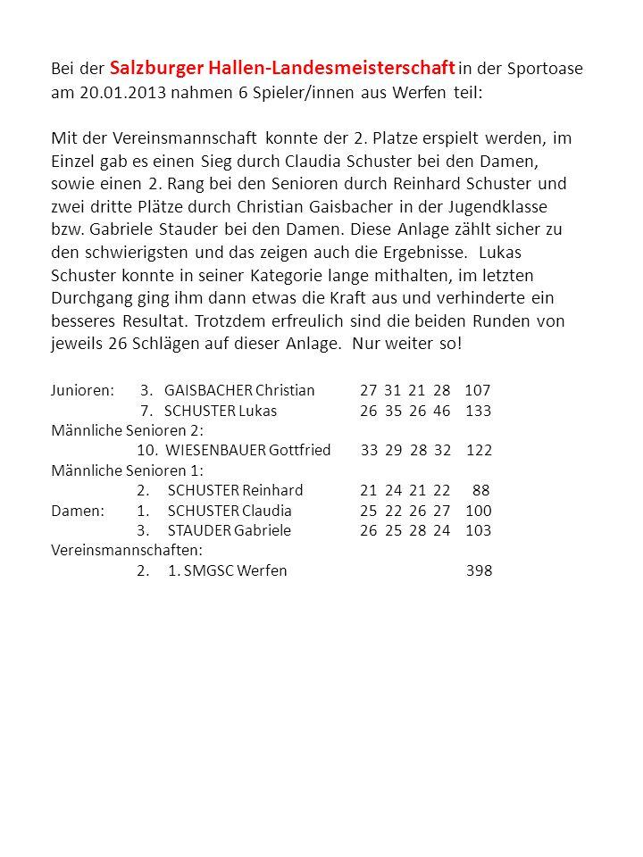 Bei der Salzburger Hallen-Landesmeisterschaft in der Sportoase am 20.01.2013 nahmen 6 Spieler/innen aus Werfen teil: Mit der Vereinsmannschaft konnte der 2.