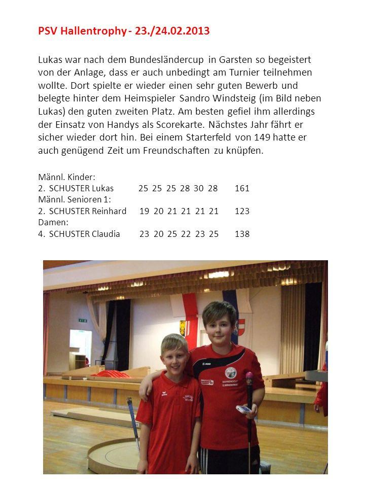 PSV Hallentrophy - 23./24.02.2013 Lukas war nach dem Bundesländercup in Garsten so begeistert von der Anlage, dass er auch unbedingt am Turnier teilne
