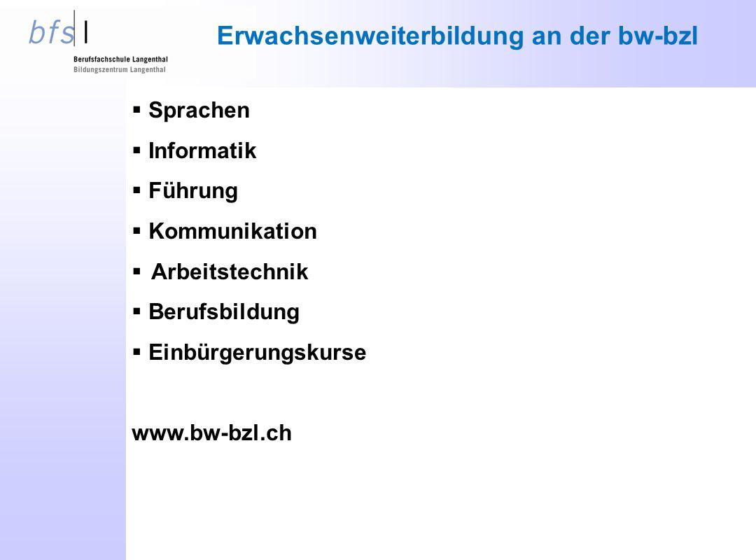 Erwachsenweiterbildung an der bw-bzl  Sprachen  Informatik  Führung  Kommunikation  Arbeitstechnik  Berufsbildung  Einbürgerungskurse www.bw-bzl.ch