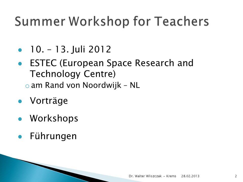10. – 13. Juli 2012 ESTEC (European Space Research and Technology Centre) o am Rand von Noordwijk – NL Vorträge Workshops Führungen 28.02.2013 Dr. Wal
