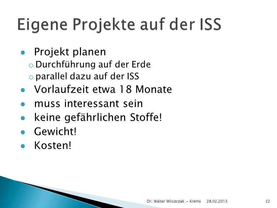 Projekt planen o Durchführung auf der Erde o parallel dazu auf der ISS Vorlaufzeit etwa 18 Monate muss interessant sein keine gefährlichen Stoffe.