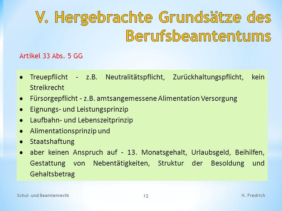 Schul- und Beamtenrecht 12 H. Fredrich  Treuepflicht - z.B. Neutralitätspflicht, Zurückhaltungspflicht, kein Streikrecht  Fürsorgepflicht - z.B. amt