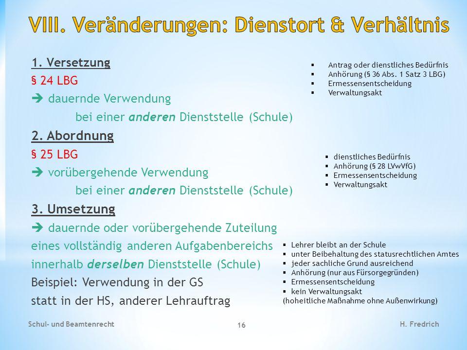 1. Versetzung § 24 LBG  dauernde Verwendung bei einer anderen Dienststelle (Schule) 2. Abordnung § 25 LBG  vorübergehende Verwendung bei einer ander