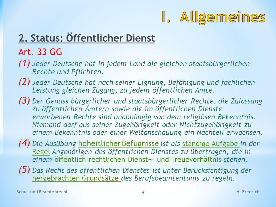 2. Status: Öffentlicher Dienst Art. 33 GG (1) Jeder Deutsche hat in jedem Land die gleichen staatsbürgerlichen Rechte und Pflichten. (2) Jeder Deutsch