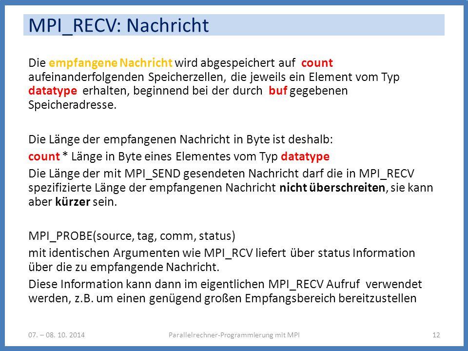 MPI_RECV: Nachricht Die empfangene Nachricht wird abgespeichert auf count aufeinanderfolgenden Speicherzellen, die jeweils ein Element vom Typ datatyp