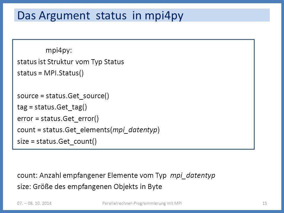 Das Argument status in mpi4py mpi4py: status ist Struktur vom Typ Status status = MPI.Status() source = status.Get_source() tag = status.Get_tag() err