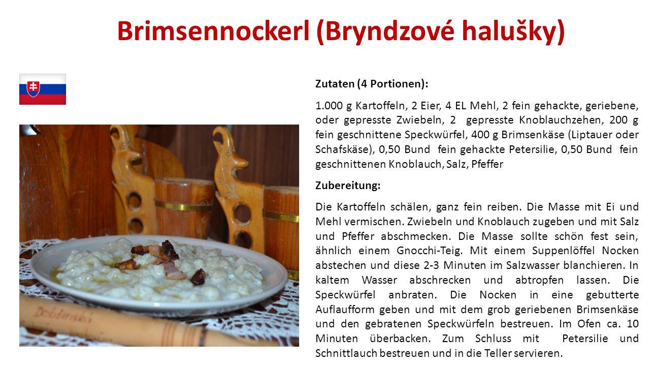 Brimsennockerl (Bryndzové halušky) Zutaten (4 Portionen): 1.000 g Kartoffeln, 2 Eier, 4 EL Mehl, 2 fein gehackte, geriebene, oder gepresste Zwiebeln,