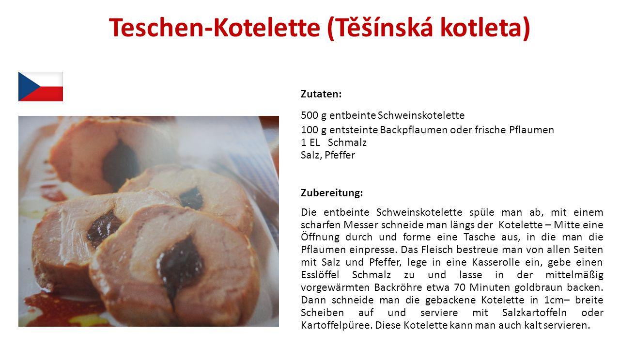 Teschen-Kotelette (Těšínská kotleta) Zutaten: 500 g entbeinte Schweinskotelette 100 g entsteinte Backpflaumen oder frische Pflaumen 1 EL Schmalz Salz,
